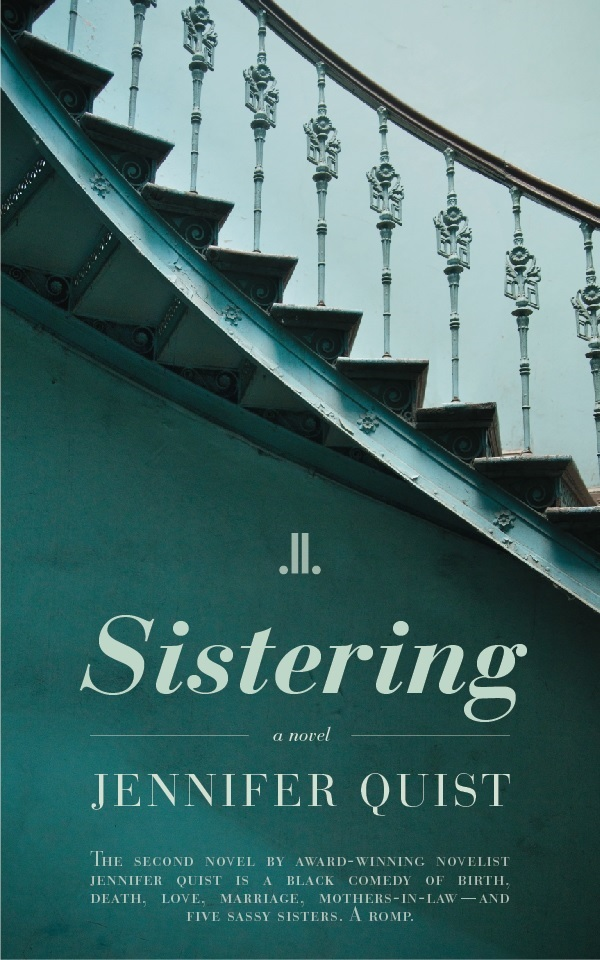 """The cover for my upcoming novel, """"Sistering,"""" Aug 2015 from Linda Leith Publishing"""